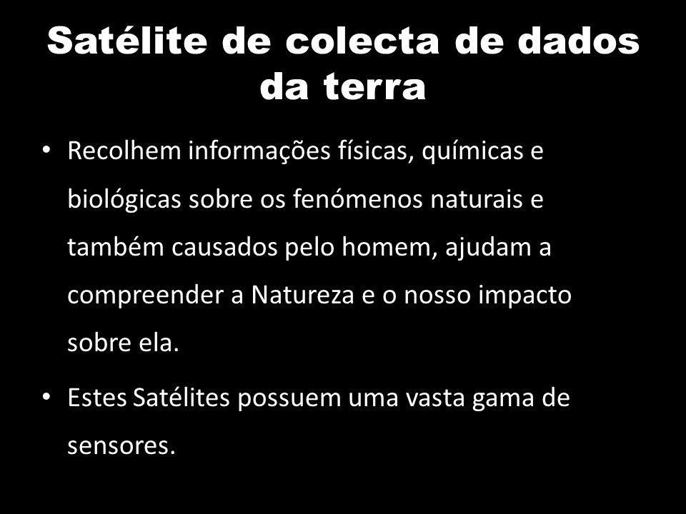 Satélite de colecta de dados da terra Recolhem informações físicas, químicas e biológicas sobre os fenómenos naturais e também causados pelo homem, aj
