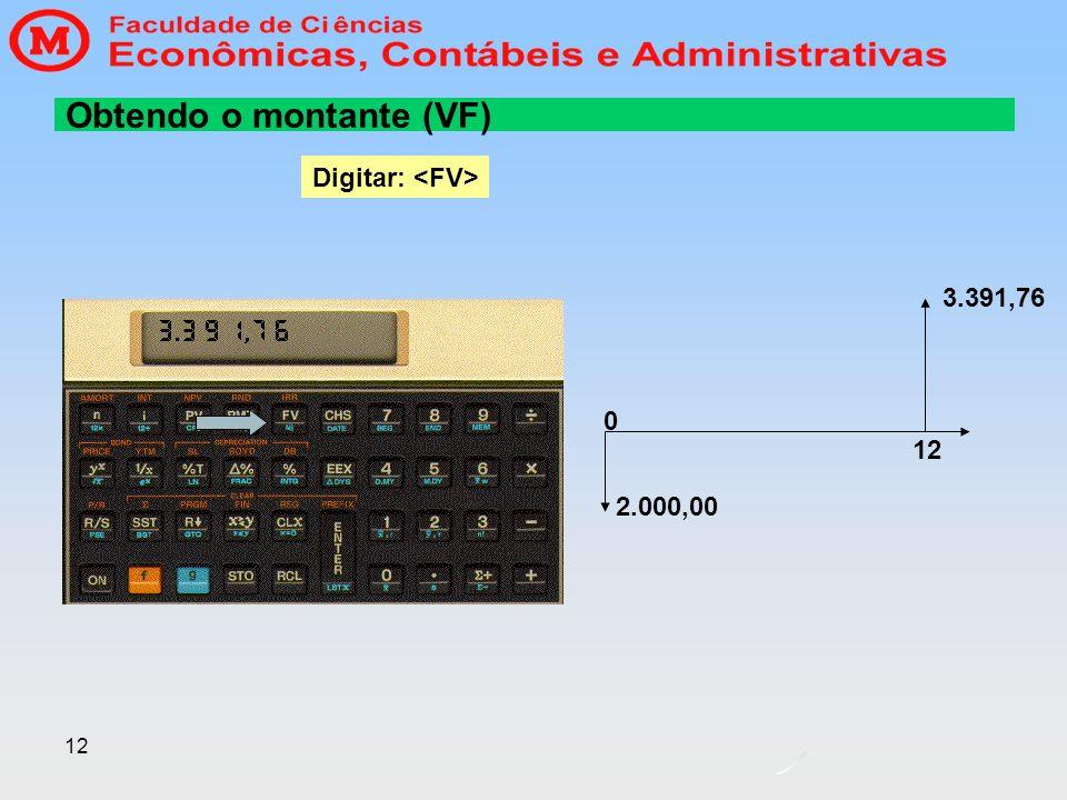 12 Obtendo o montante (VF) Digitar: 2.000,00 3.391,76 0 12