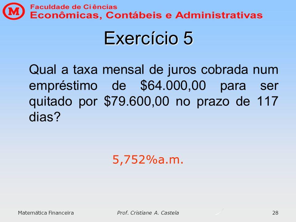 Matemática Financeira Prof. Cristiane A. Castela 28 Exercício 5 Qual a taxa mensal de juros cobrada num empréstimo de $64.000,00 para ser quitado por