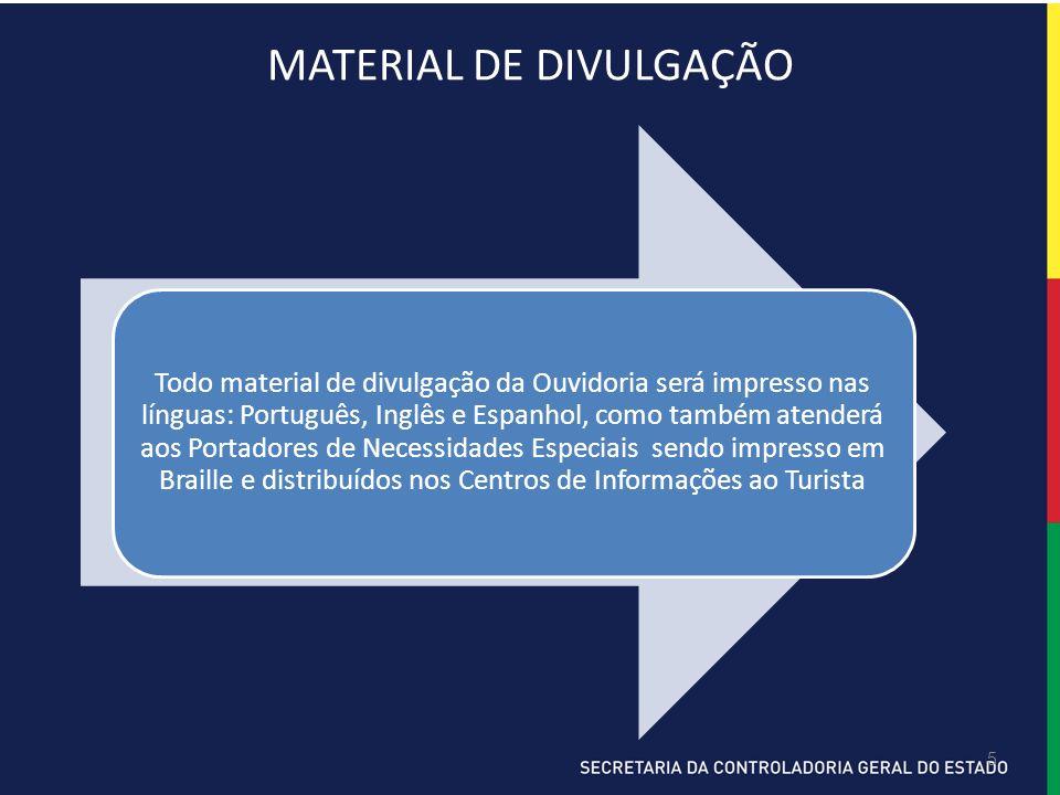 5 MATERIAL DE DIVULGAÇÃO Todo material de divulgação da Ouvidoria será impresso nas línguas: Português, Inglês e Espanhol, como também atenderá aos Portadores de Necessidades Especiais sendo impresso em Braille e distribuídos nos Centros de Informações ao Turista