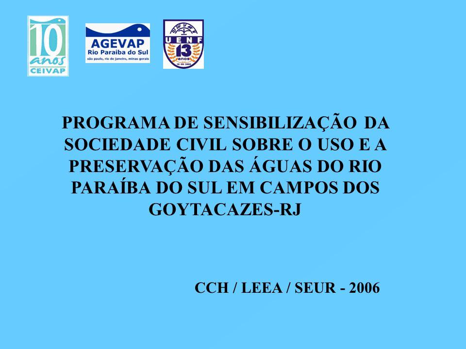 PROGRAMA DE SENSIBILIZAÇÃO DA SOCIEDADE CIVIL SOBRE O USO E A PRESERVAÇÃO DAS ÁGUAS DO RIO PARAÍBA DO SUL EM CAMPOS DOS GOYTACAZES-RJ CCH / LEEA / SEU