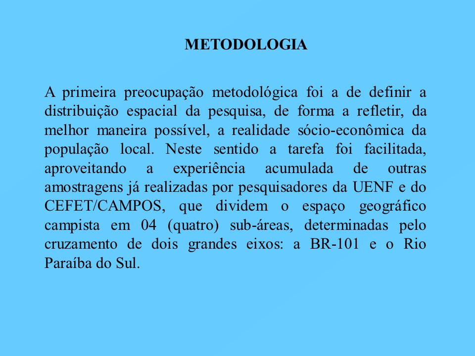 METODOLOGIA A primeira preocupação metodológica foi a de definir a distribuição espacial da pesquisa, de forma a refletir, da melhor maneira possível,