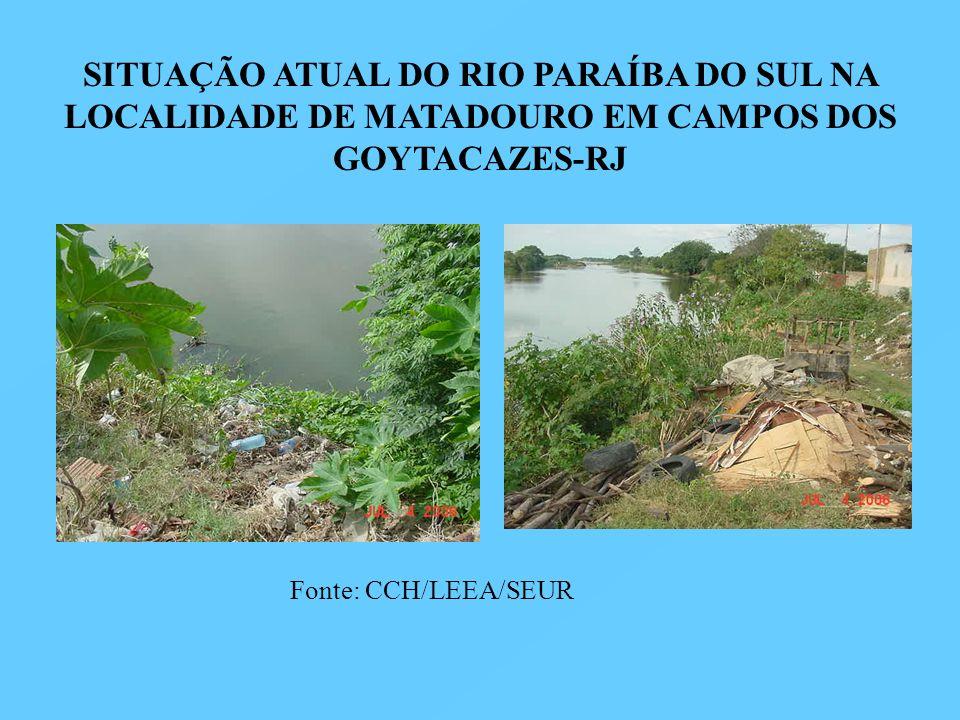 SITUAÇÃO ATUAL DO RIO PARAÍBA DO SUL NA LOCALIDADE DE MATADOURO EM CAMPOS DOS GOYTACAZES-RJ Fonte: CCH/LEEA/SEUR