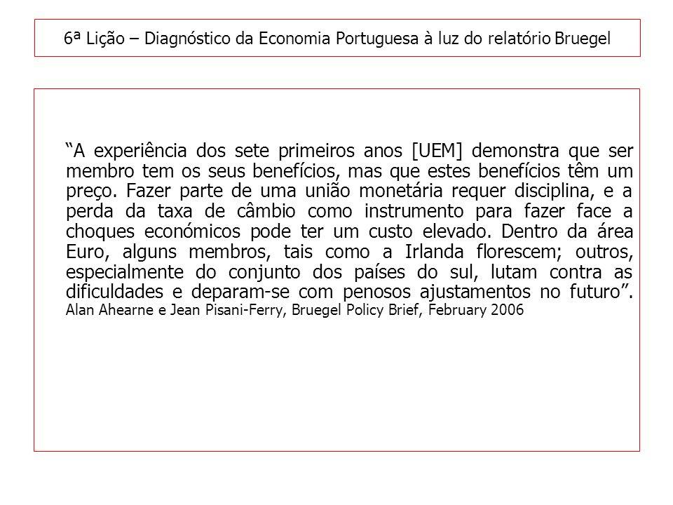 Diagnóstico da Economia Portuguesa à luz do relatório Bruegel –A convergência nominal é uma condição necessária para que o país aceda a uma zona monetária única, –mas não é uma condição suficiente, é necessário que sejam criadas condições para uma convergência real da economia para a economia da zona monetária única.
