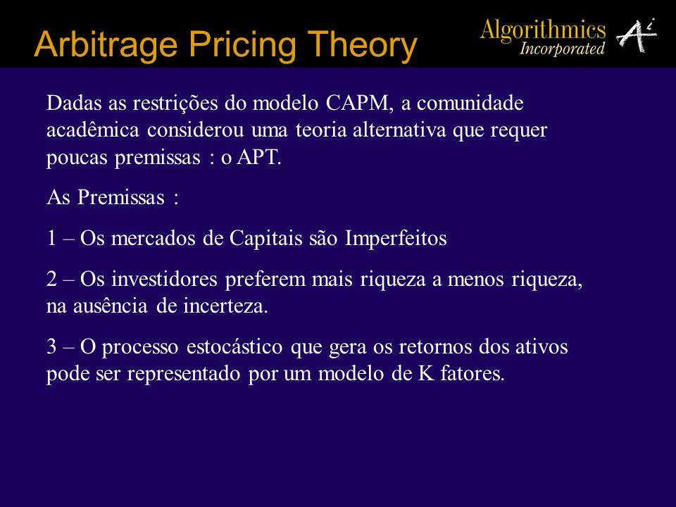 Arbitrage Pricing Theory Dadas as restrições do modelo CAPM, a comunidade acadêmica considerou uma teoria alternativa que requer poucas premissas : o