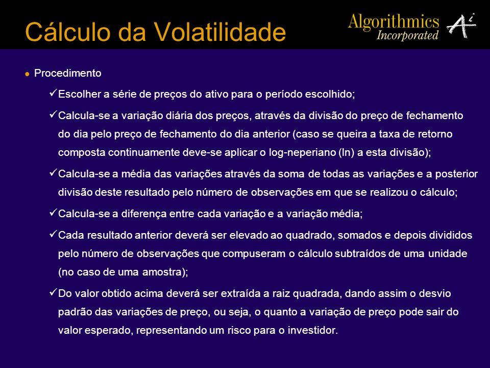 Cálculo da Volatilidade Procedimento Escolher a série de preços do ativo para o período escolhido; Calcula-se a variação diária dos preços, através da