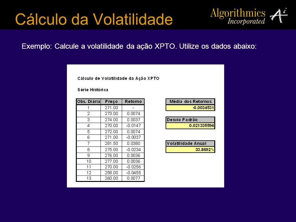 Cálculo da Volatilidade Exemplo: Calcule a volatilidade da ação XPTO. Utilize os dados abaixo: