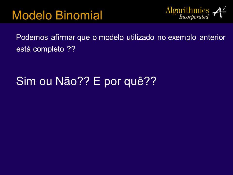 Modelo Binomial Podemos afirmar que o modelo utilizado no exemplo anterior está completo ?? Sim ou Não?? E por quê??