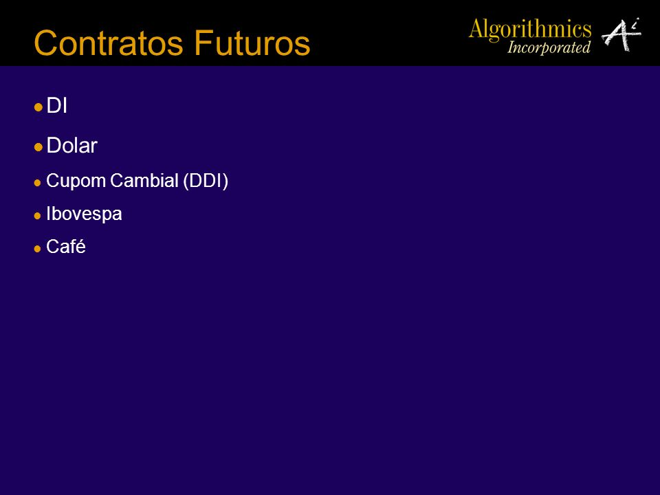 Contratos Futuros DI Dolar Cupom Cambial (DDI) Ibovespa Café