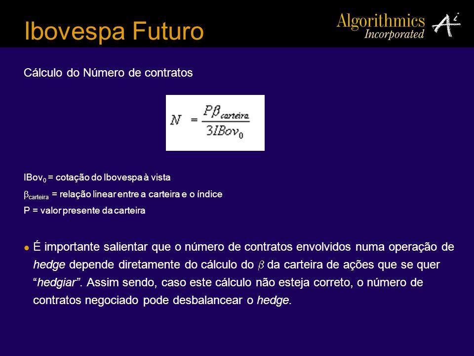 Ibovespa Futuro Cálculo do Número de contratos IBov 0 = cotação do Ibovespa à vista carteira = relação linear entre a carteira e o índice P = valor pr