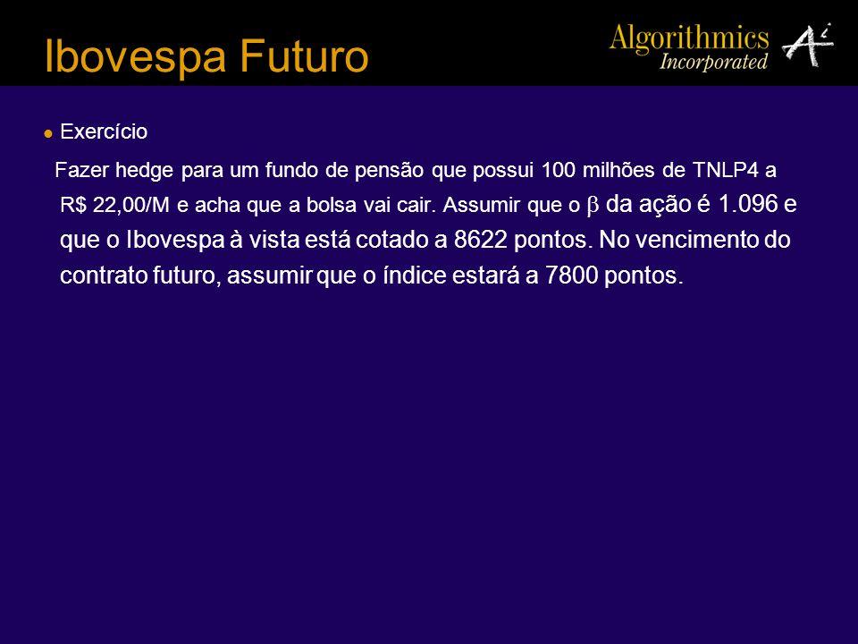 Ibovespa Futuro Exercício Fazer hedge para um fundo de pensão que possui 100 milhões de TNLP4 a R$ 22,00/M e acha que a bolsa vai cair. Assumir que o