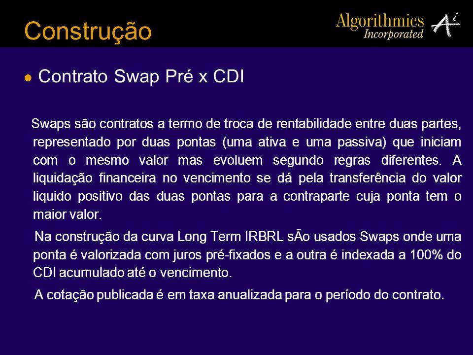 Construção Contrato Swap Pré x CDI Swaps são contratos a termo de troca de rentabilidade entre duas partes, representado por duas pontas (uma ativa e