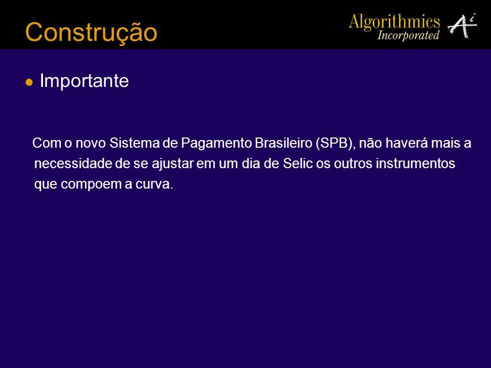 Construção Importante Com o novo Sistema de Pagamento Brasileiro (SPB), não haverá mais a necessidade de se ajustar em um dia de Selic os outros instr