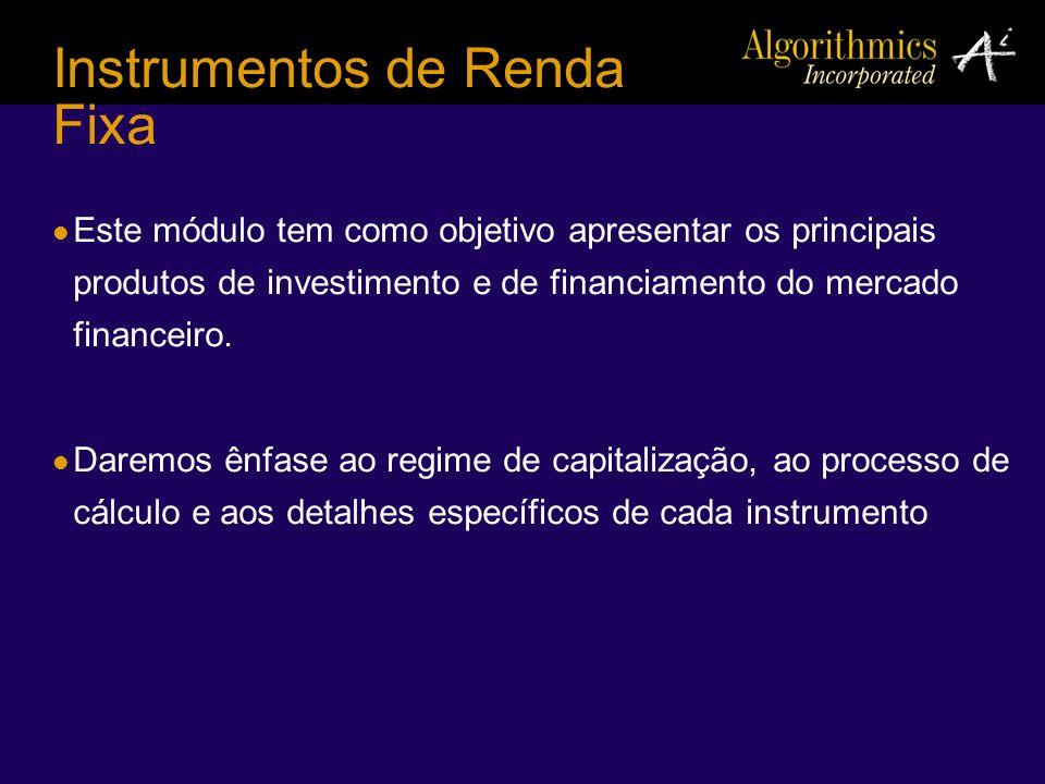Instrumentos de Renda Fixa Este módulo tem como objetivo apresentar os principais produtos de investimento e de financiamento do mercado financeiro. D