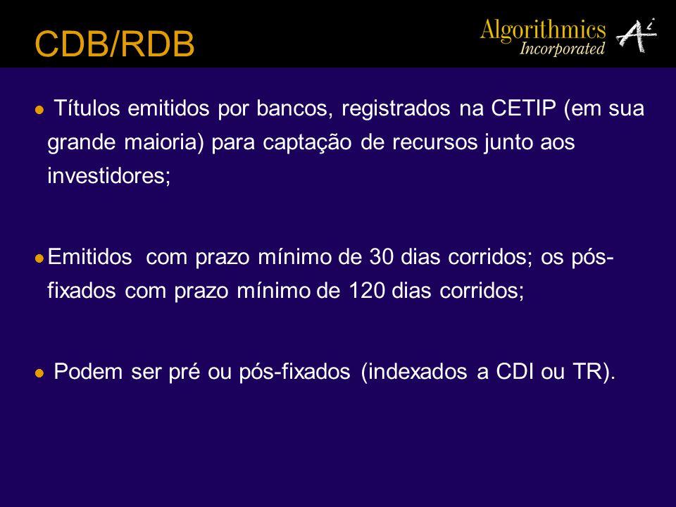 CDB/RDB Títulos emitidos por bancos, registrados na CETIP (em sua grande maioria) para captação de recursos junto aos investidores; Emitidos com prazo