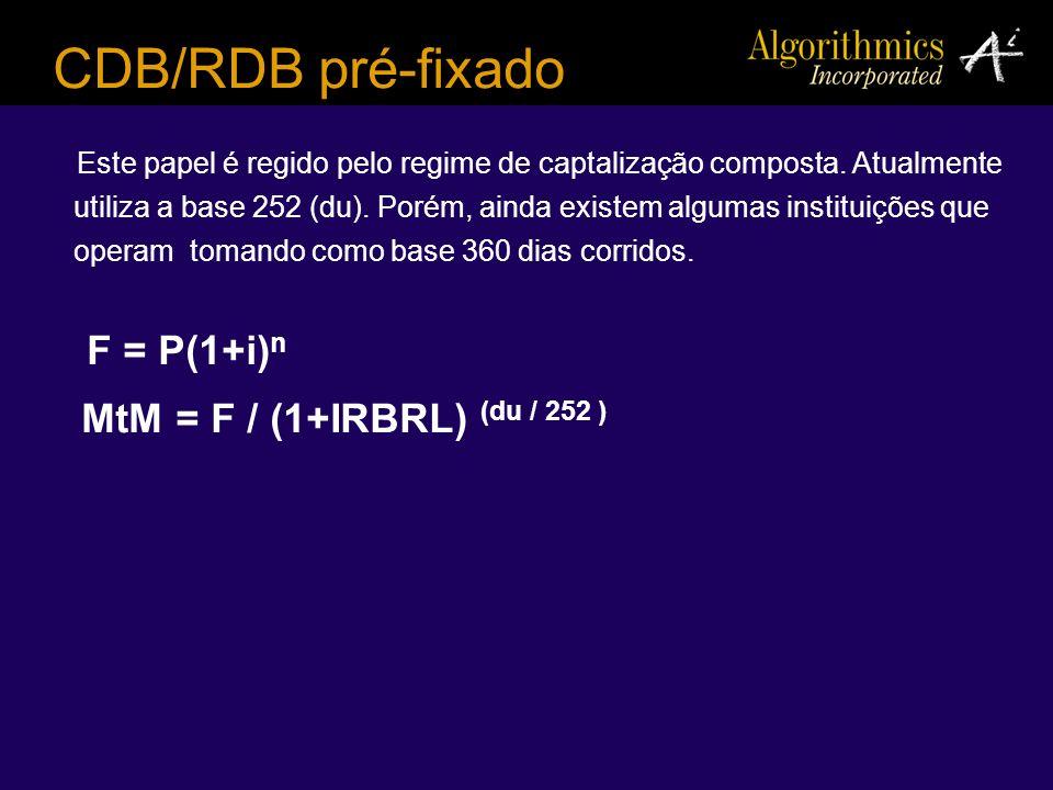 CDB/RDB pré-fixado Este papel é regido pelo regime de captalização composta. Atualmente utiliza a base 252 (du). Porém, ainda existem algumas institui