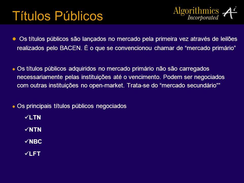 Títulos Públicos Os títulos públicos são lançados no mercado pela primeira vez através de leilões realizados pelo BACEN. É o que se convencionou chama