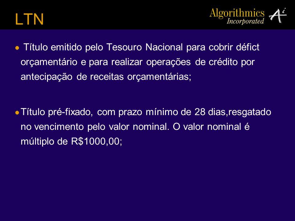 LTN Título emitido pelo Tesouro Nacional para cobrir défict orçamentário e para realizar operações de crédito por antecipação de receitas orçamentária