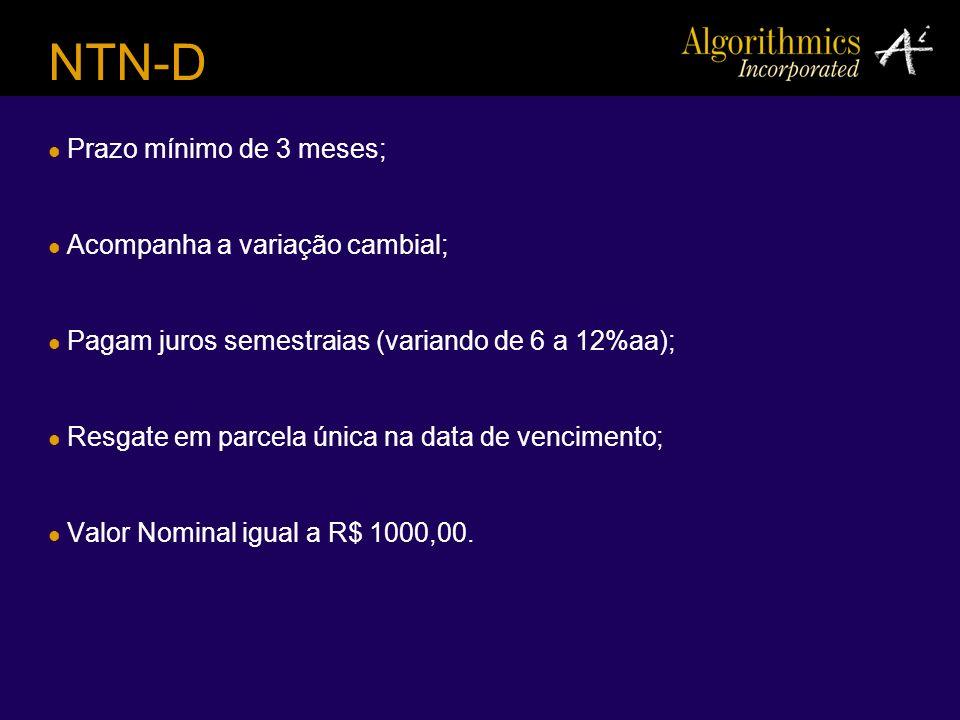 NTN-D Prazo mínimo de 3 meses; Acompanha a variação cambial; Pagam juros semestraias (variando de 6 a 12%aa); Resgate em parcela única na data de venc