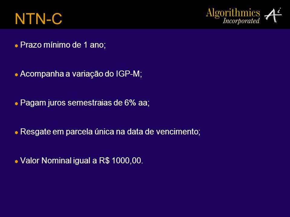 NTN-C Prazo mínimo de 1 ano; Acompanha a variação do IGP-M; Pagam juros semestraias de 6% aa; Resgate em parcela única na data de vencimento; Valor No