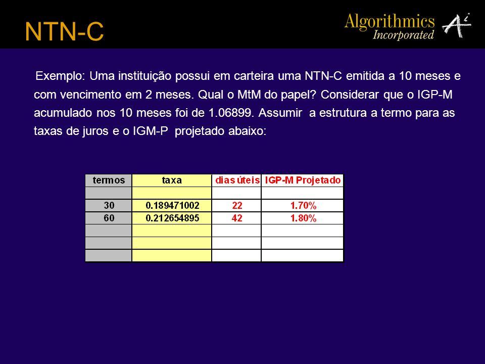 NTN-C Exemplo: Uma instituição possui em carteira uma NTN-C emitida a 10 meses e com vencimento em 2 meses. Qual o MtM do papel? Considerar que o IGP-