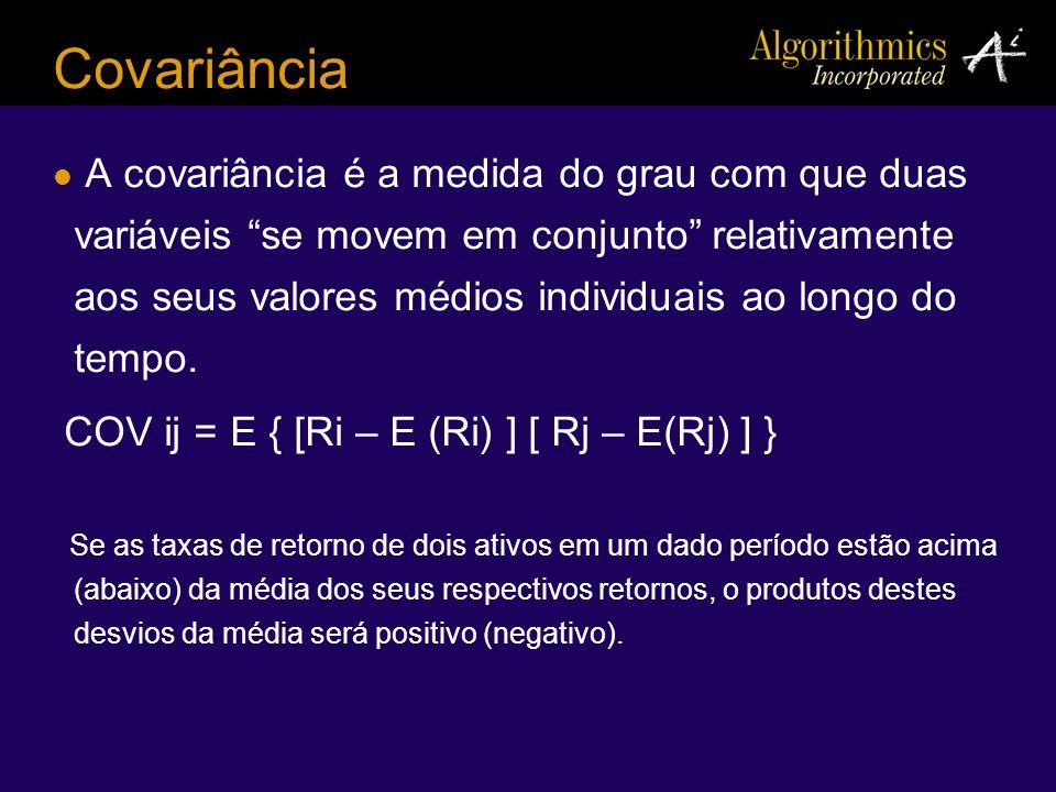 Covariância A covariância é a medida do grau com que duas variáveis se movem em conjunto relativamente aos seus valores médios individuais ao longo do