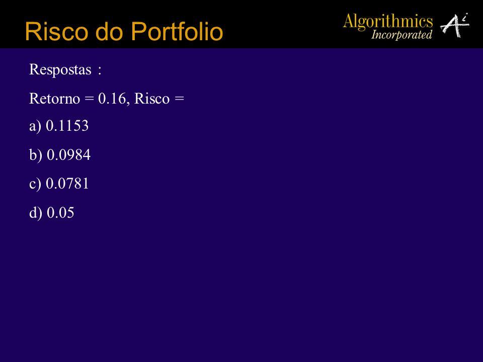 Risco do Portfolio Respostas : Retorno = 0.16, Risco = a) 0.1153 b) 0.0984 c) 0.0781 d) 0.05
