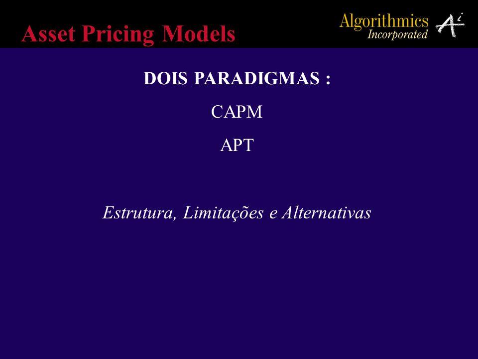 Asset Pricing Models DOIS PARADIGMAS : CAPM APT Estrutura, Limitações e Alternativas