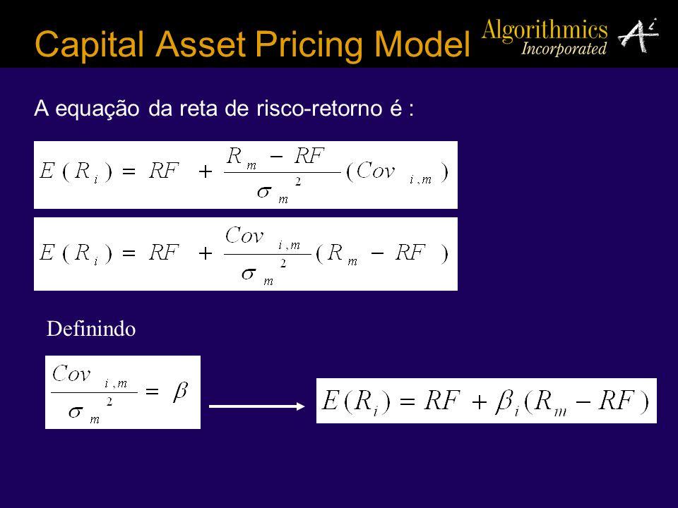 A equação da reta de risco-retorno é : Capital Asset Pricing Model Definindo