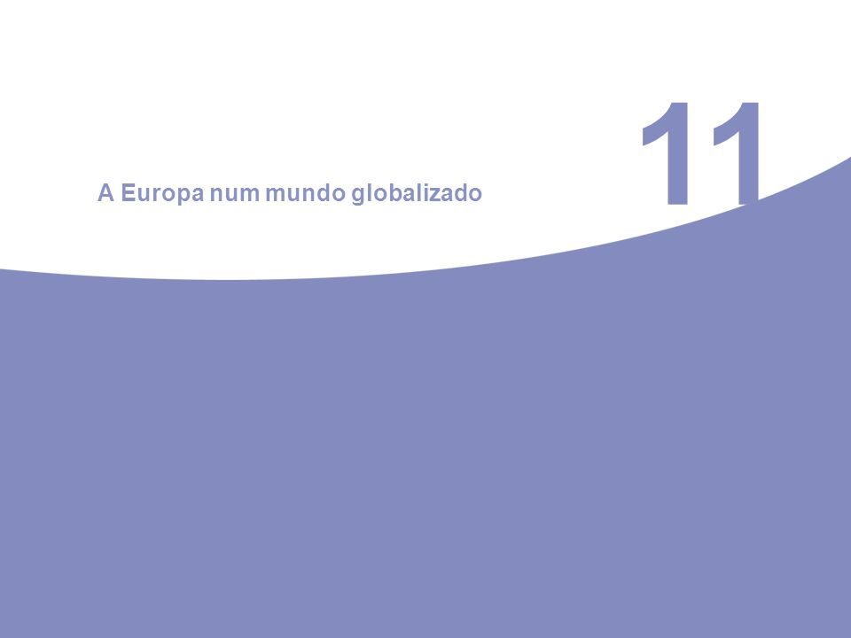 11 A Europa num mundo globalizado