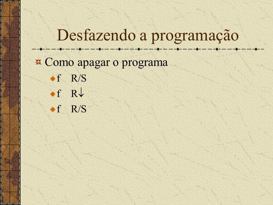 Desfazendo a programação Como apagar o programa f R/S f R f R/S