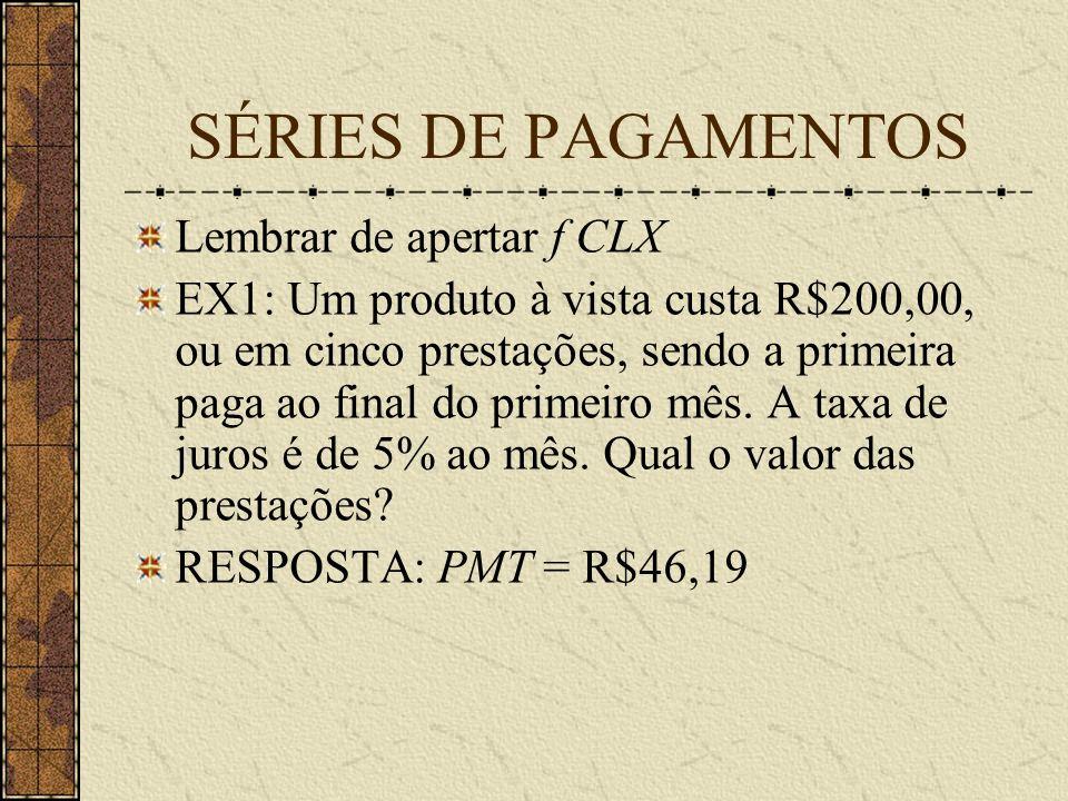 SÉRIES DE PAGAMENTOS Lembrar de apertar f CLX EX1: Um produto à vista custa R$200,00, ou em cinco prestações, sendo a primeira paga ao final do primeiro mês.
