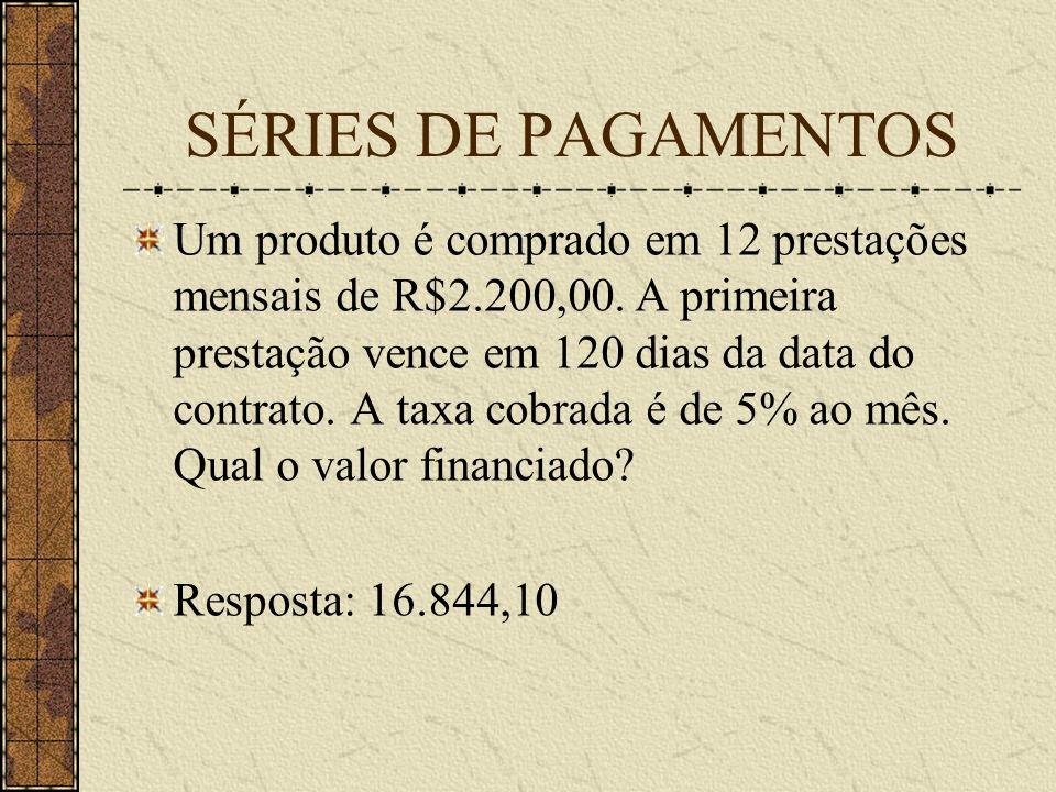 SÉRIES DE PAGAMENTOS Um produto é comprado em 12 prestações mensais de R$2.200,00.