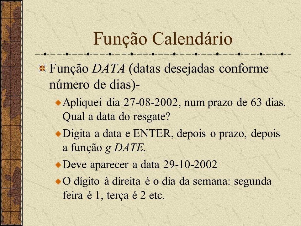Função Calendário Função DATA (datas desejadas conforme número de dias)- Apliquei dia 27-08-2002, num prazo de 63 dias.