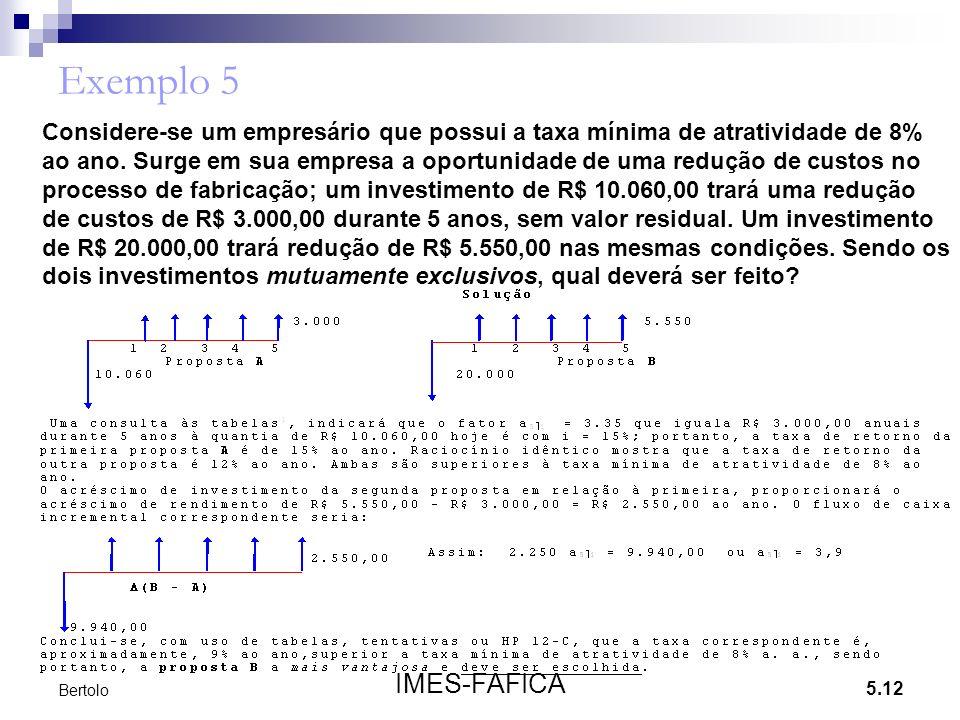 5.12 IMES-FAFICA Bertolo Exemplo 5 Considere-se um empresário que possui a taxa mínima de atratividade de 8% ao ano. Surge em sua empresa a oportunida