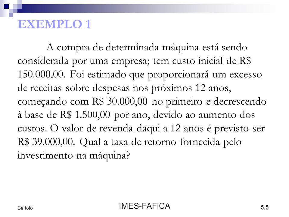 5.5 IMES-FAFICA Bertolo EXEMPLO 1 A compra de determinada máquina está sendo considerada por uma empresa; tem custo inicial de R$ 150.000,00. Foi esti