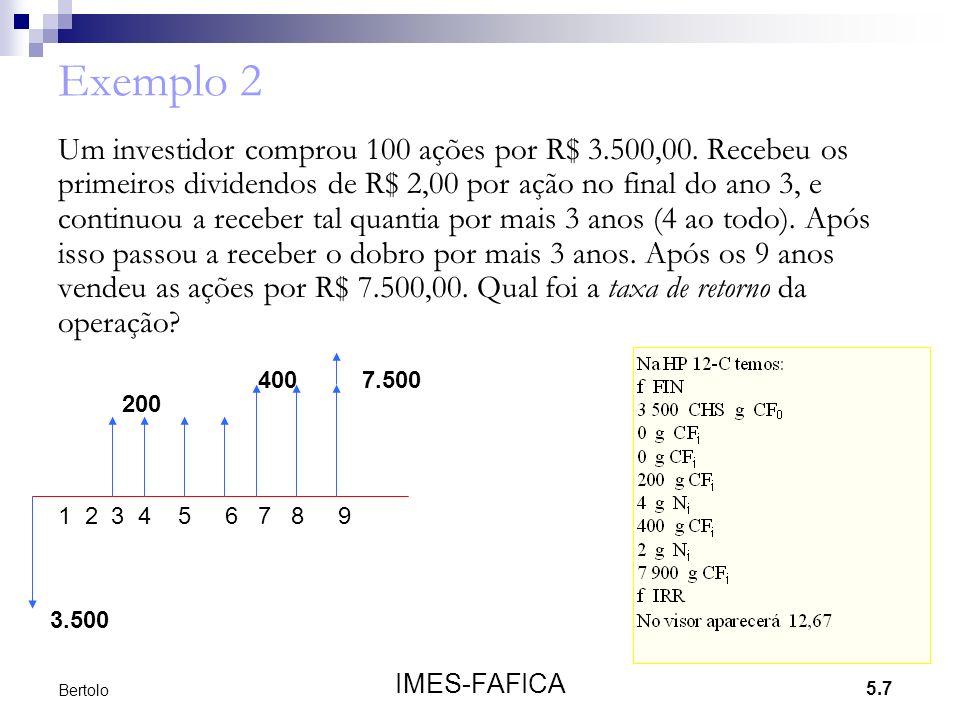 5.7 IMES-FAFICA Bertolo Exemplo 2 Um investidor comprou 100 ações por R$ 3.500,00. Recebeu os primeiros dividendos de R$ 2,00 por ação no final do ano