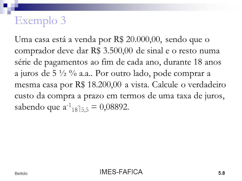 5.8 IMES-FAFICA Bertolo Exemplo 3 Uma casa está a venda por R$ 20.000,00, sendo que o comprador deve dar R$ 3.500,00 de sinal e o resto numa série de
