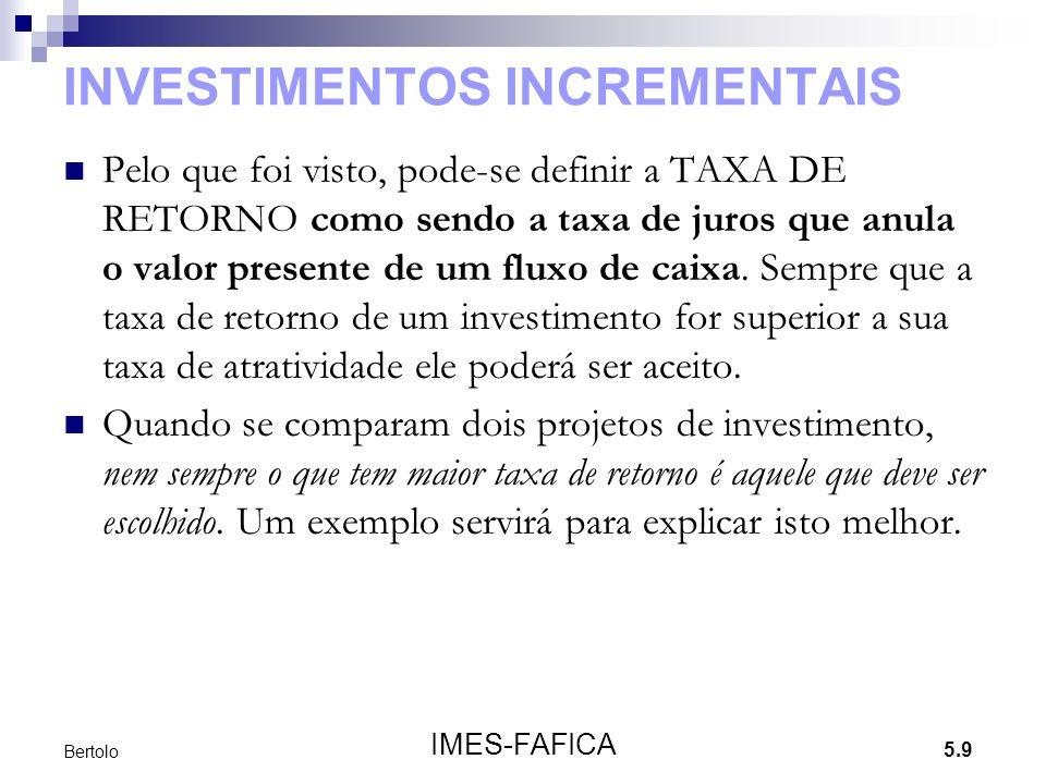5.9 IMES-FAFICA Bertolo INVESTIMENTOS INCREMENTAIS Pelo que foi visto, pode-se definir a TAXA DE RETORNO como sendo a taxa de juros que anula o valor