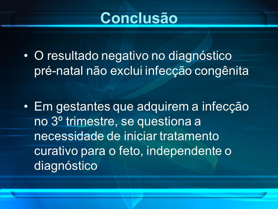 O resultado negativo no diagnóstico pré-natal não exclui infecção congênita Em gestantes que adquirem a infecção no 3º trimestre, se questiona a neces