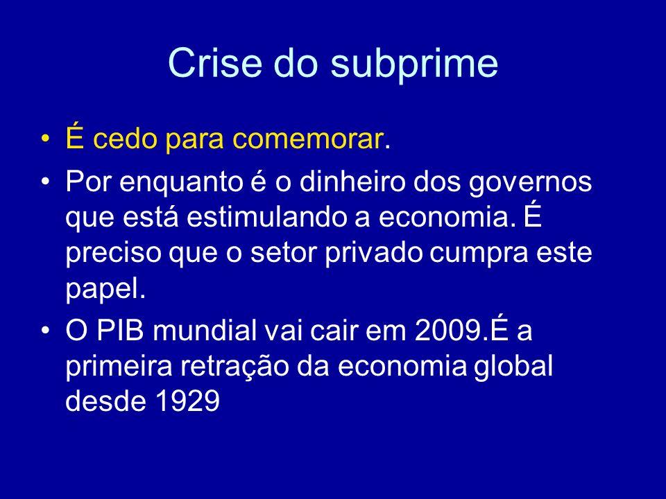 Crise do subprime É cedo para comemorar. Por enquanto é o dinheiro dos governos que está estimulando a economia. É preciso que o setor privado cumpra