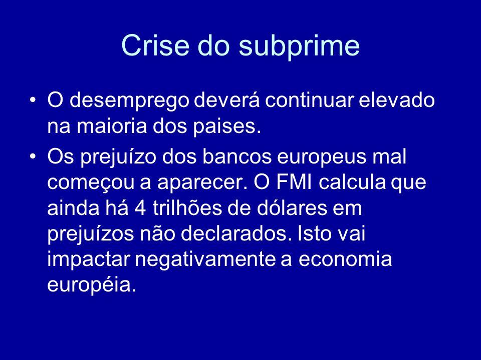 Crise do subprime O desemprego deverá continuar elevado na maioria dos paises. Os prejuízo dos bancos europeus mal começou a aparecer. O FMI calcula q