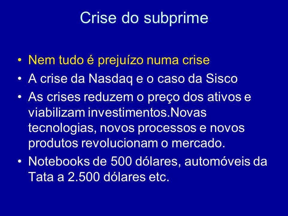 Crise do subprime Nem tudo é prejuízo numa crise A crise da Nasdaq e o caso da Sisco As crises reduzem o preço dos ativos e viabilizam investimentos.N