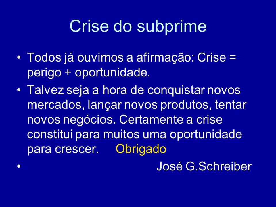 Crise do subprime Todos já ouvimos a afirmação: Crise = perigo + oportunidade. Talvez seja a hora de conquistar novos mercados, lançar novos produtos,