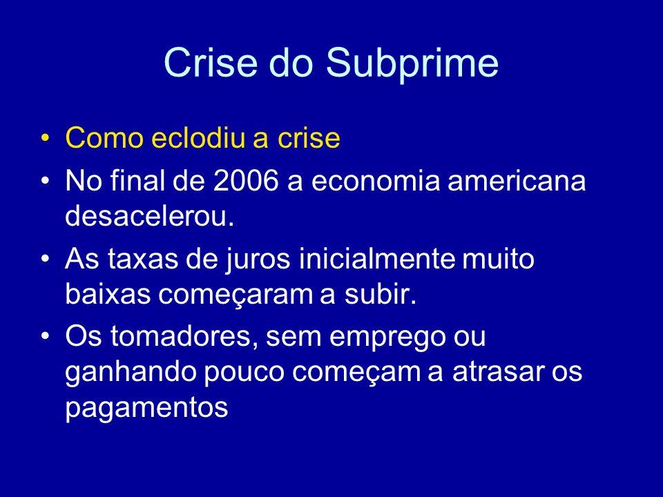 Crise do Subprime Como eclodiu a crise No final de 2006 a economia americana desacelerou. As taxas de juros inicialmente muito baixas começaram a subi