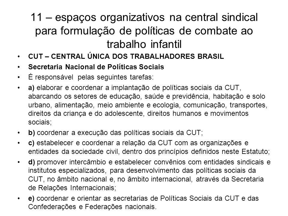 11 – espaços organizativos na central sindical para formulação de políticas de combate ao trabalho infantil CUT – CENTRAL ÚNICA DOS TRABALHADORES BRAS