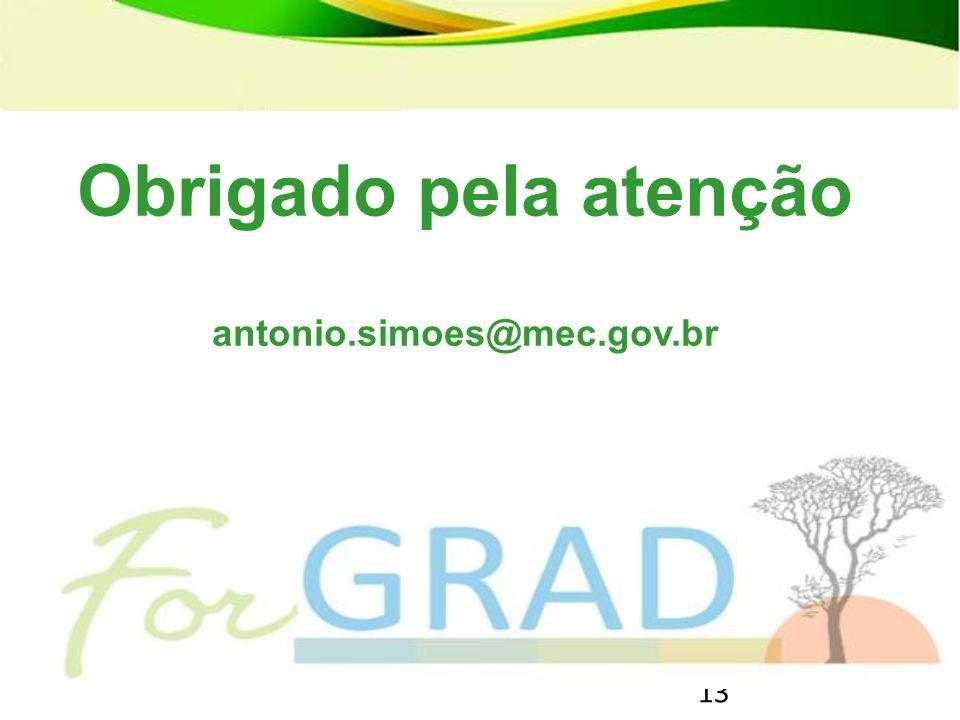 13 PRONATEC – Programa Nacional de Acesso ao Ensino Técnico e Emprego Obrigado pela atenção antonio.simoes@mec.gov.br