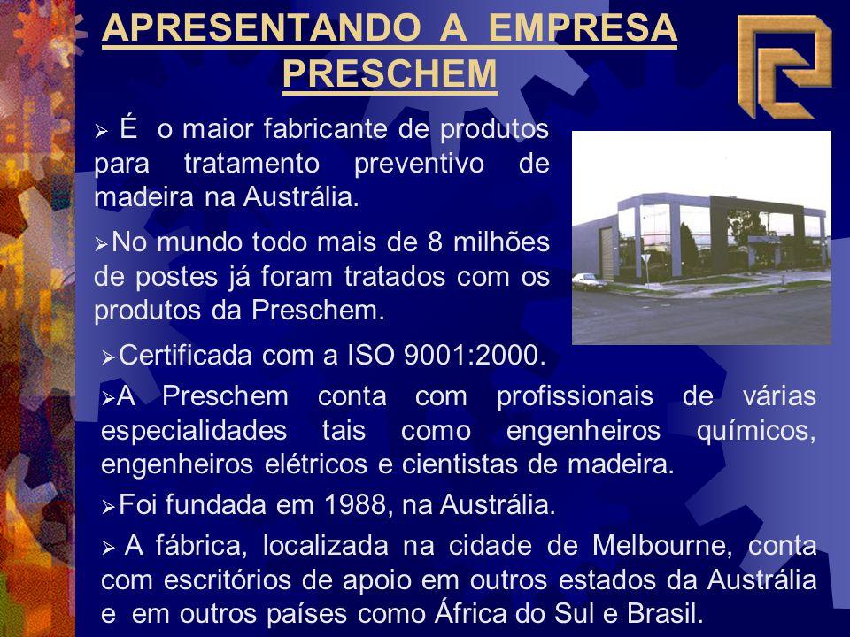 APRESENTANDO A EMPRESA PRESCHEM É o maior fabricante de produtos para tratamento preventivo de madeira na Austrália. Certificada com a ISO 9001:2000.