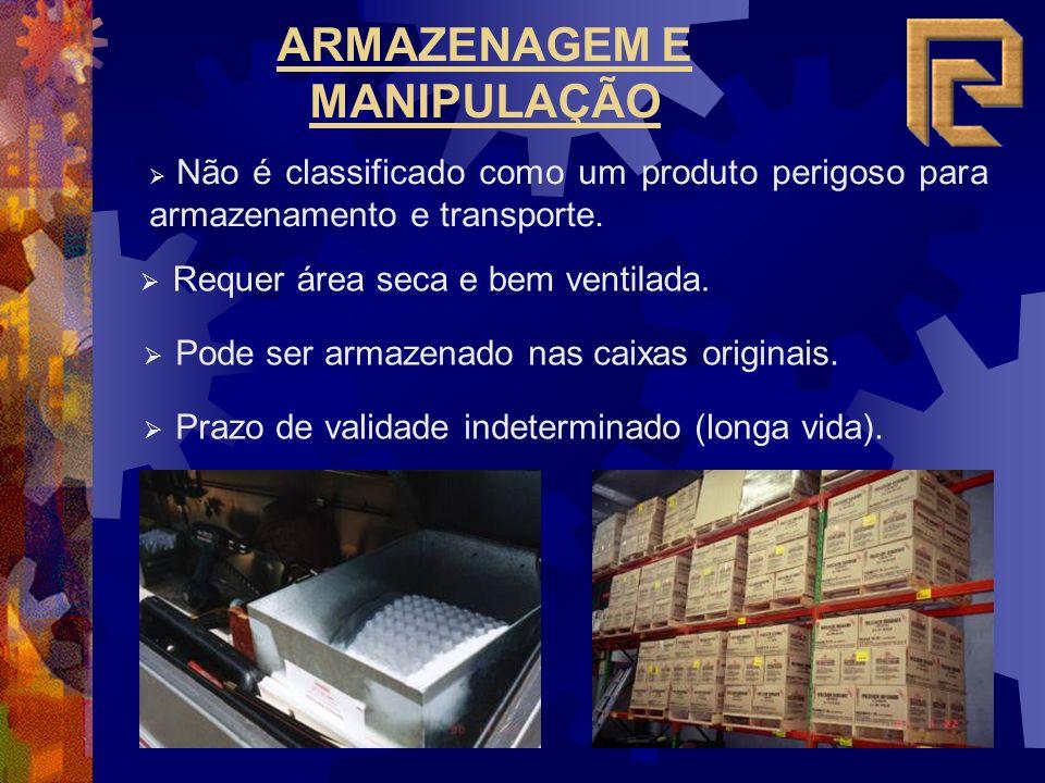 ARMAZENAGEM E MANIPULAÇÃO Não é classificado como um produto perigoso para armazenamento e transporte. Pode ser armazenado nas caixas originais. Prazo