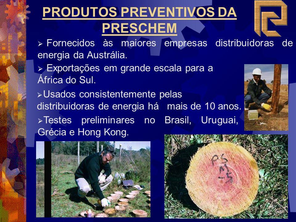 PRODUTOS PREVENTIVOS DA PRESCHEM Fornecidos às maiores empresas distribuidoras de energia da Austrália. Testes preliminares no Brasil, Uruguai, Grécia